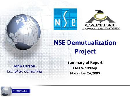 NSE Demutualization Project Summary of Report CMA Workshop November 24, 2009 John Carson Compliax Consulting.