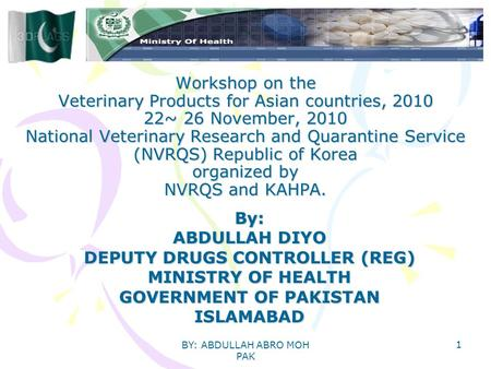 BY: ABDULLAH ABRO MOH PAK 1 Workshop on the Veterinary Products for Asian countries, 2010 22~ 26 November, 2010 National Veterinary Research and Quarantine.