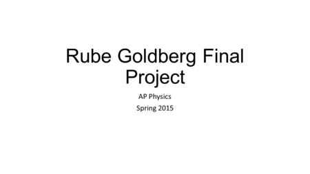 Rube Goldberg Final Project AP Physics Spring 2015.