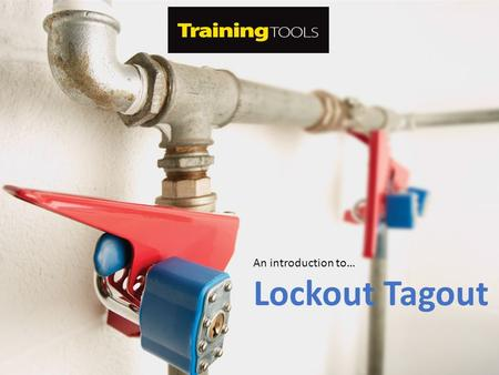 An introduction to… Lockout Tagout. Aim Every year thousands of workers get killed or injured while performing repairs or maintenance on industrial equipment.