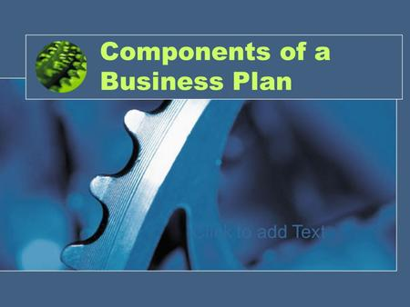 Click to add Text 1 Components of a Business Plan.