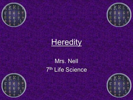 Heredity Mrs. Nell 7 th Life Science. What is heredity? Heredity is the passing of traits from parents to offspring. These traits are controlled by genes.