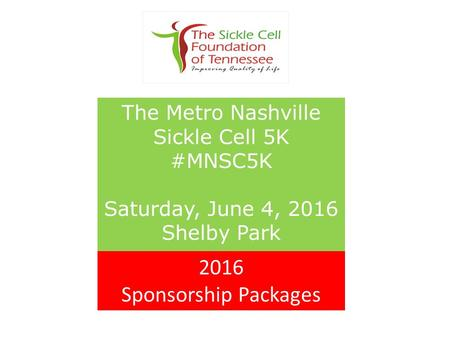 The Metro Nashville Sickle Cell 5K #MNSC5K Saturday, June 4, 2016 Shelby Park 2016 Sponsorship Packages.