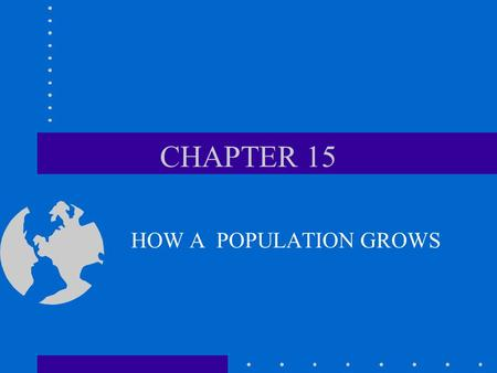CHAPTER 15 HOW A POPULATION GROWS. What is a population? ALL INDIVIDUALS OF A SPECIES THAT LIVE IN ONE PLACE AT ONE TIME.