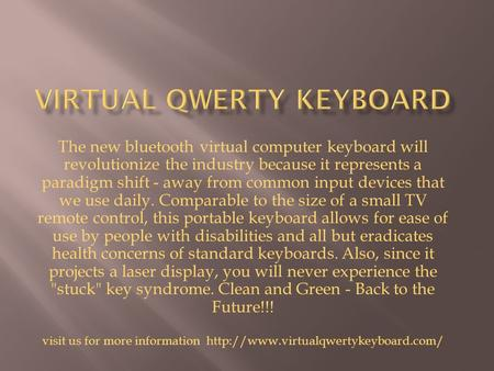 The new bluetooth virtual computer keyboard will revolutionize the industry because it represents a paradigm shift - away from common input devices that.