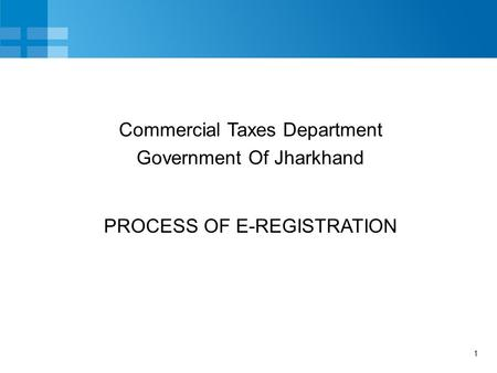 1 PROCESS OF E-REGISTRATION Commercial Taxes Department Government Of Jharkhand.