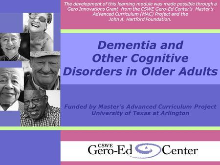 Dementia and Other Cognitive Disorders in Older Adults Funded by Master's Advanced Curriculum Project University of Texas at Arlington The development.