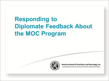 Responding to Diplomate Feedback About the MOC Program.