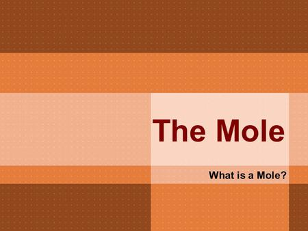 The Mole What is a Mole?. The mole is a word that means a number, just like…  1 pair = 2 objects  1 dozen = 12 objects  1 score = 20 objects  1 gross.