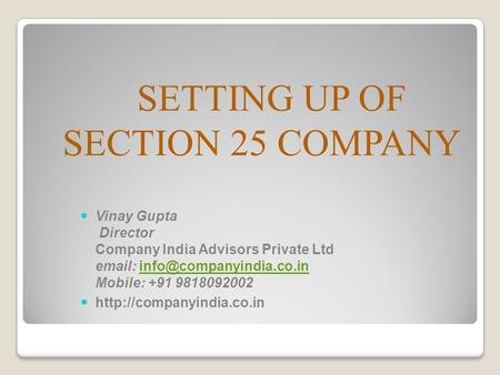 SETTING UP OF SECTION 25 COMPANY Vinay Gupta Director Company India Advisors Private Ltd   Mobile: +91