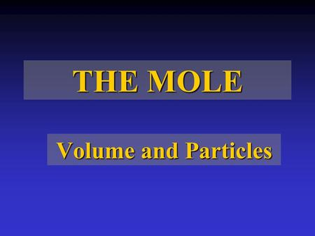 THE MOLE Volume and Particles. Converting one unit to another Using Conversion Factors You can then say that there are 12 eggs dozen You know that there.