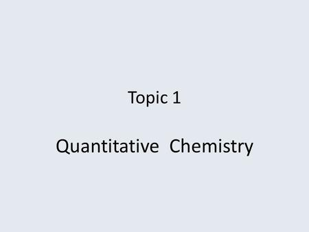 Topic 1 Quantitative Chemistry. Describe and Apply Mole [2-6] 1 mole = 6.02 x 10 23 – Avogadro's constant 1 mole is the number of particles contained.
