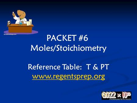 PACKET #6 Moles/Stoichiometry Reference Table: T & PT www.regentsprep.org.