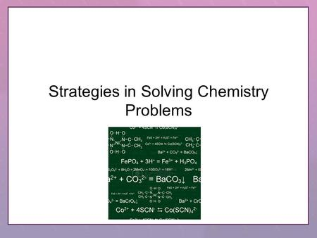 Strategies in Solving Chemistry Problems Problem solving Step 1: Analyze the problem: Read the problem carefully. Write down the givens and what it is.