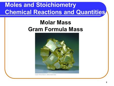 1 Moles and Stoichiometry Chemical Reactions and Quantities Molar Mass Gram Formula Mass.