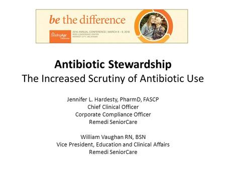 Antibiotic Stewardship The Increased Scrutiny of Antibiotic Use Jennifer L. Hardesty, PharmD, FASCP Chief Clinical Officer Corporate Compliance Officer.