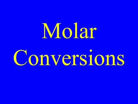 Molar Conversions. Moles The standard unit of measure for the amount of a substance in numbers.