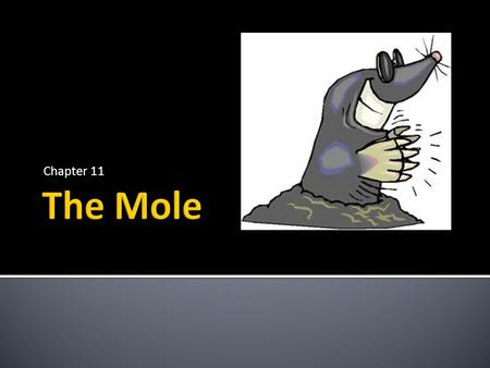 Chapter 11.  1. Describe how a mole is used in chemistry.  2. Relate a mole to common counting units.  3. Convert the number of moles to the number.