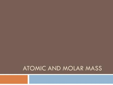 ATOMIC AND MOLAR MASS. Atomic Mass 2  Considers mass numbers of all isotopes  Natural abundance  Weighted average.