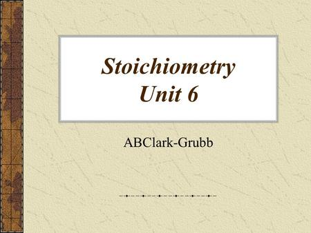 Stoichiometry Unit 6 ABClark-Grubb Chemical Stoichiometry Stoichiometry - The study of quantities of materials consumed and produced in chemical reactions.