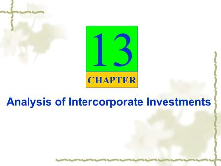 13 CHAPTER Analysis of Intercorporate Investments.