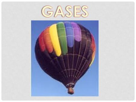C. Johannesson CHARACTERISTICS OF GASES Gases expand to fill any container. random motion, no attraction Gases are fluids (like liquids). no attraction.