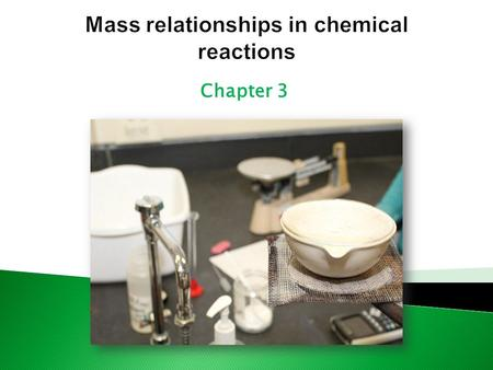 Chapter 3.  3.1 atomic mass  3.2 Avogadro's number and molar mass of an element  3.3 molecular mass  3.5 percent composition of compounds  3.6 experimental.