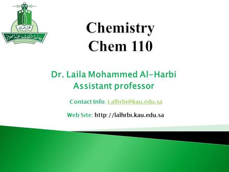Dr. Laila Mohammed Al-Harbi Assistant professor Contact Info:  Web Site: