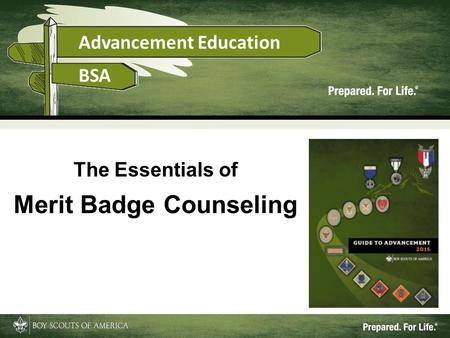 1 The Essentials of Merit Badge Counseling. This Training Will Cover Scouting overview: mission, aims, and methods Merit badge program role and benefits.
