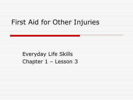 First Aid for Other Injuries Everyday Life Skills Chapter 1 – Lesson 3.