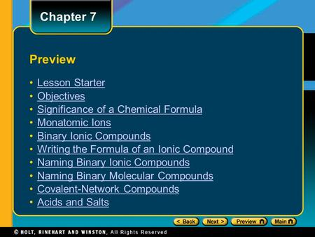 Chapter 7 Preview Lesson Starter Objectives Significance of a Chemical Formula Monatomic Ions Binary Ionic Compounds Writing the Formula of an Ionic Compound.