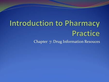 Chapter 7: Drug Information Resouces. Learning Outcomes Classify drug information request Obtain appropriate background information for drug request Distinguish.