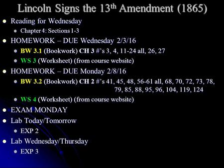 Lincoln Signs the 13 th Amendment (1865) Reading for Wednesday Reading for Wednesday Chapter 4: Sections 1-3 Chapter 4: Sections 1-3 HOMEWORK – DUE Wednesday.