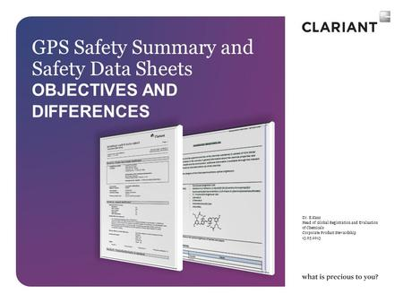 Dr. E.Kunz Head of Global Registration and Evaluation of Chemicals Corporate Product Stewardship 13.05.2013 GPS Safety Summary and Safety Data Sheets OBJECTIVES.
