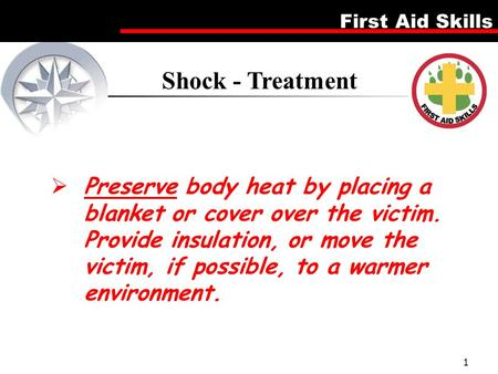 First Aid Skills 1  Preserve body heat by placing a blanket or cover over the victim. Provide insulation, or move the victim, if possible, to a warmer.