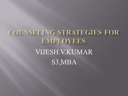 VIJESH.V.KUMAR S3,MBA.  counseling is a kind of psychological helping activity that concentrates on the growth of clear sense of ego identity and the.