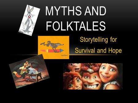 Storytelling for Survival and Hope MYTHS AND FOLKTALES.