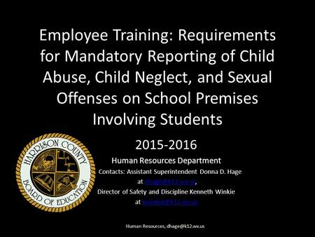 Employee Training: Requirements for Mandatory Reporting of Child Abuse, Child Neglect, and Sexual Offenses on School Premises Involving Students 2015-2016.