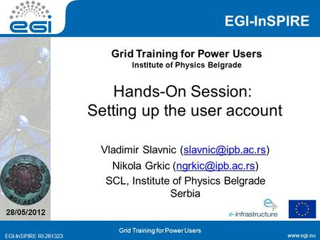 Www.egi.eu EGI-InSPIRE RI-261323 Grid Training for Power Users EGI-InSPIRE N G I A E G I S Grid Training for Power Users Institute of Physics Belgrade.