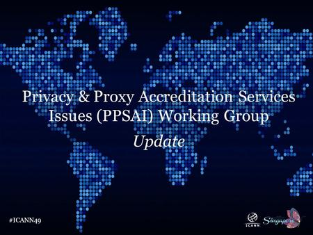Text #ICANN49 Privacy & Proxy Accreditation Services Issues (PPSAI) Working Group Update.