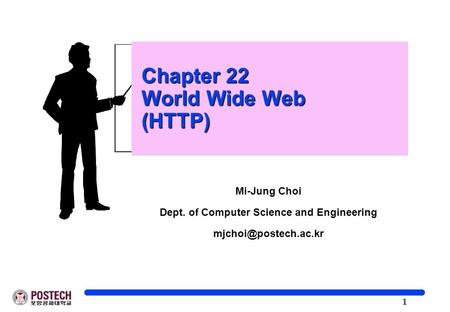 1 Chapter 22 World Wide Web (HTTP) Chapter 22 World Wide Web (HTTP) Mi-Jung Choi Dept. of Computer Science and Engineering