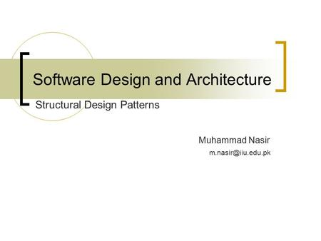 Software Design and Architecture Muhammad Nasir Structural Design Patterns