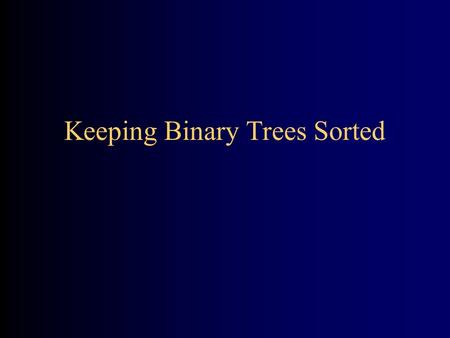 Keeping Binary Trees Sorted. Search trees Searching a binary tree is easy; it's just a preorder traversal public BinaryTree findNode(BinaryTree node,