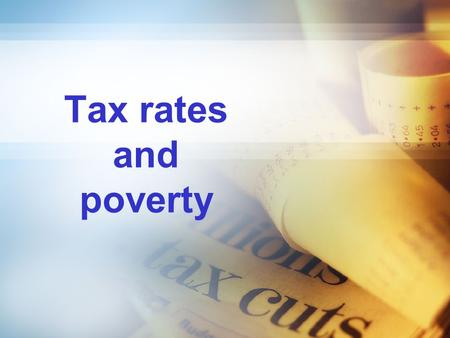 Tax rates and poverty. Syllabus aims…. Students should understand the possible link between changes in tax rates and tax revenues.