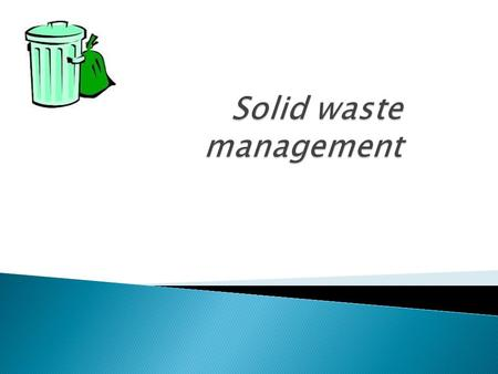  IMPORTANCE OF SOLID WASTE MANAGEMENT  QAUNTITY,COMPOSITION AND CHARACTERISTICS OF DOMESTIC AND MUNICIPAL SOLID WASTE  METHODS OF SOLID WASTE COLLECTION.