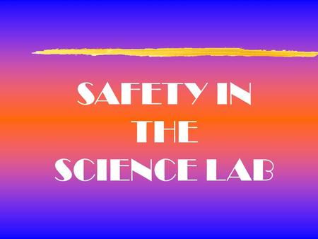SAFETY IN THE SCIENCE LAB. General Safety Rules 1. Listen to or read instructions carefully before attempting to do anything. 2. Wear safety goggles to.