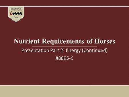 Nutrient Requirements of Horses Presentation Part 2: Energy (Continued) #8895-C.
