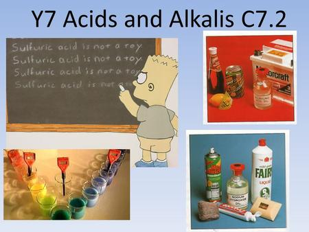 Y7 Acids and Alkalis C7.2. Lesson 1 – An Introduction to acids and Alkalis.