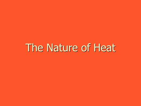 The Nature of Heat. Heat is the movement of thermal energy from a substance at a higher temperature to another at a lower temperature.