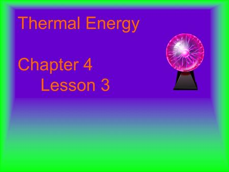 Thermal Energy Chapter 4 Lesson 3. Vocabulary: Thermal Energy Heat Conduction Convection Radiation Insulation.
